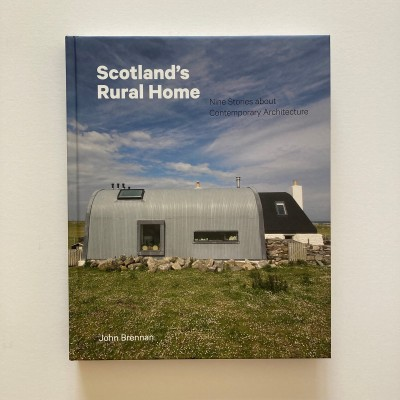 Scotland's Rural Home: Nine Stories about Contemporary Architecture,